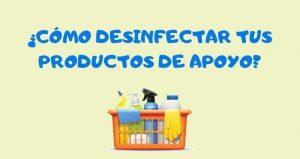 ¿Cómo desinfectar tus productos de apoyo?